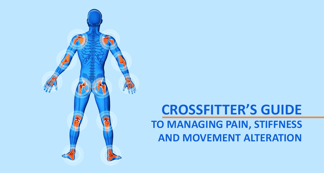 Crossfitter's Guide to Managing Pain, Stiffness and Movement Alteration