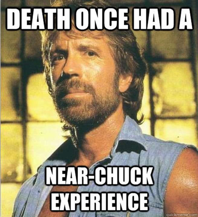 Apparently, Chuck Norris died 10 years ago but the Grimm Reaper hasn't plucked up the courage to tell him yet